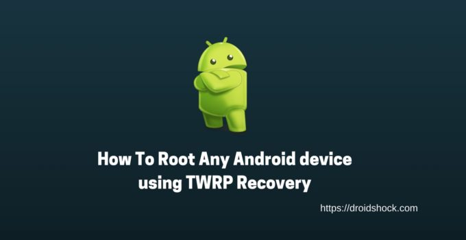 How To Root Any Android device using TWRP Recovery