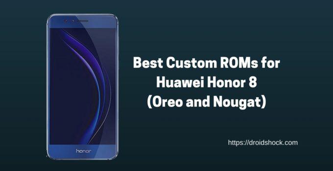 Best Custom ROMs for Huawei Honor 8 (Oreo and Nougat)