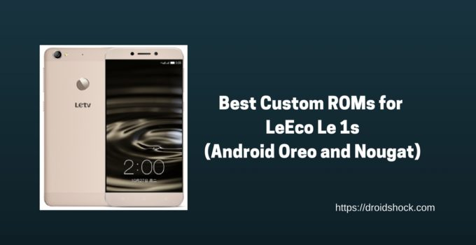 Best Custom ROMs for LeEco Le 1s (Android Oreo and Nougat)