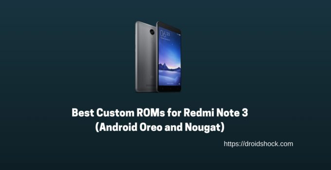 Best Custom ROMs for Redmi Note 3 (Android Oreo and Nougat)