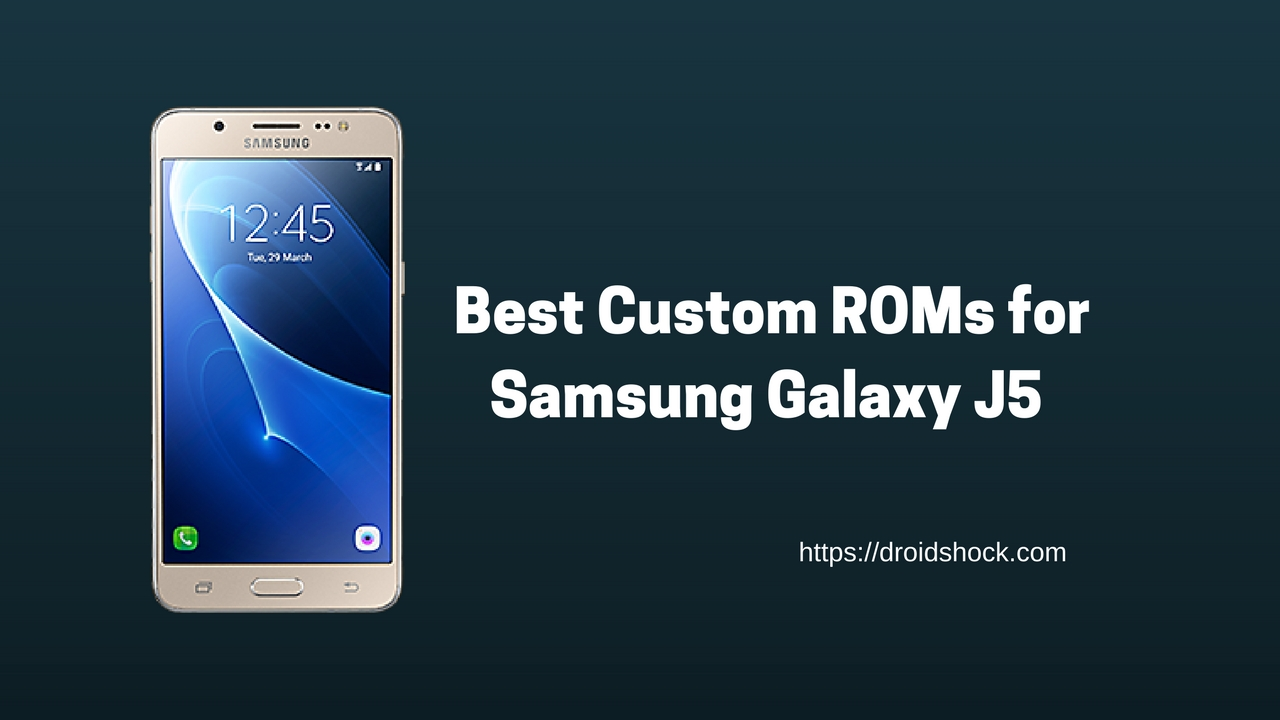 Best Custom ROMs for Samsung Galaxy J5