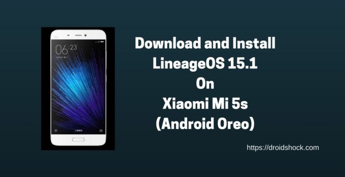 Download and Install LineageOS 15.1 On Mi 5s