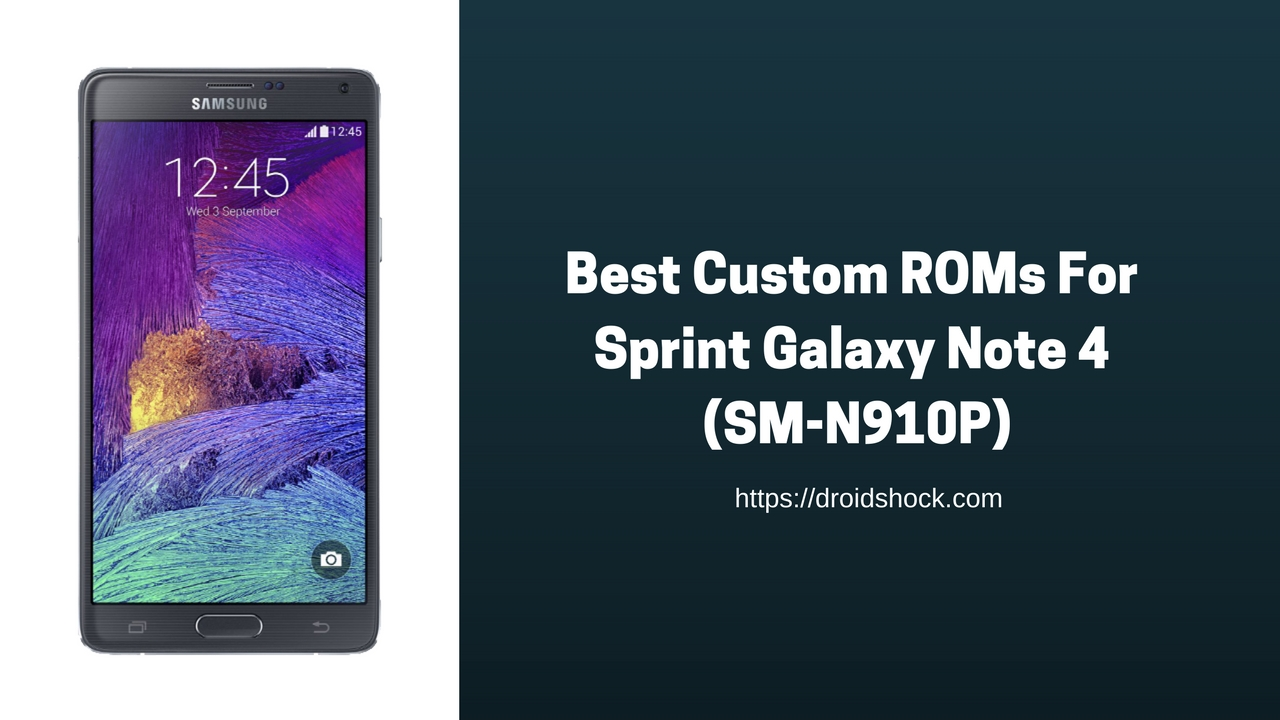 Best Custom Roms For Sprint Galaxy Note 4 Sm N910p 2018