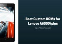 Best Custom ROMs for Lenovo A6000/plus