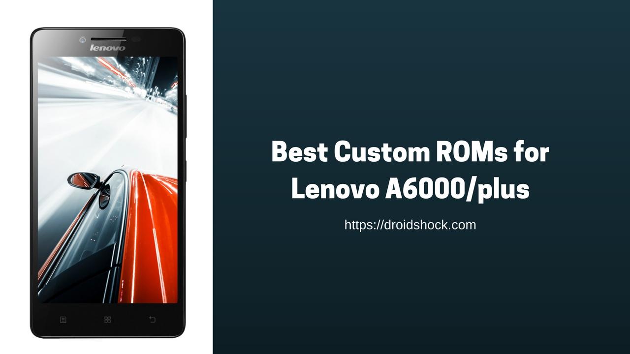 Best Custom ROMs for Lenovo A6000/plus (Oreo and Nougat) | 2018