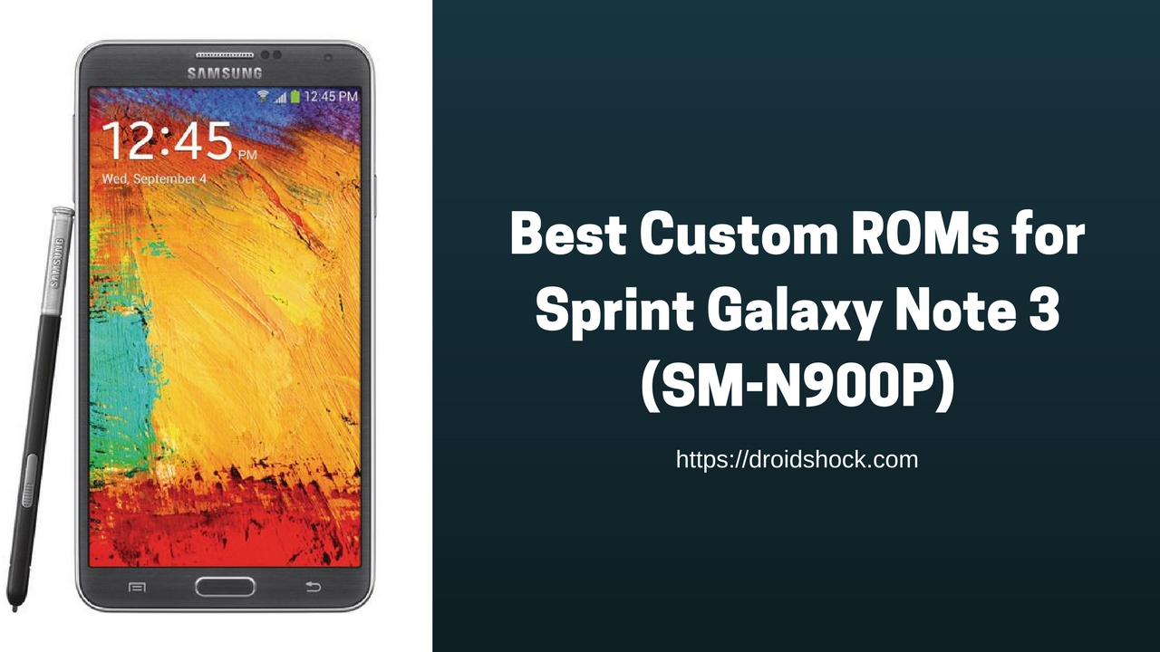 Best Custom ROMs for Sprint Galaxy Note 3 SM-N900P | 2018