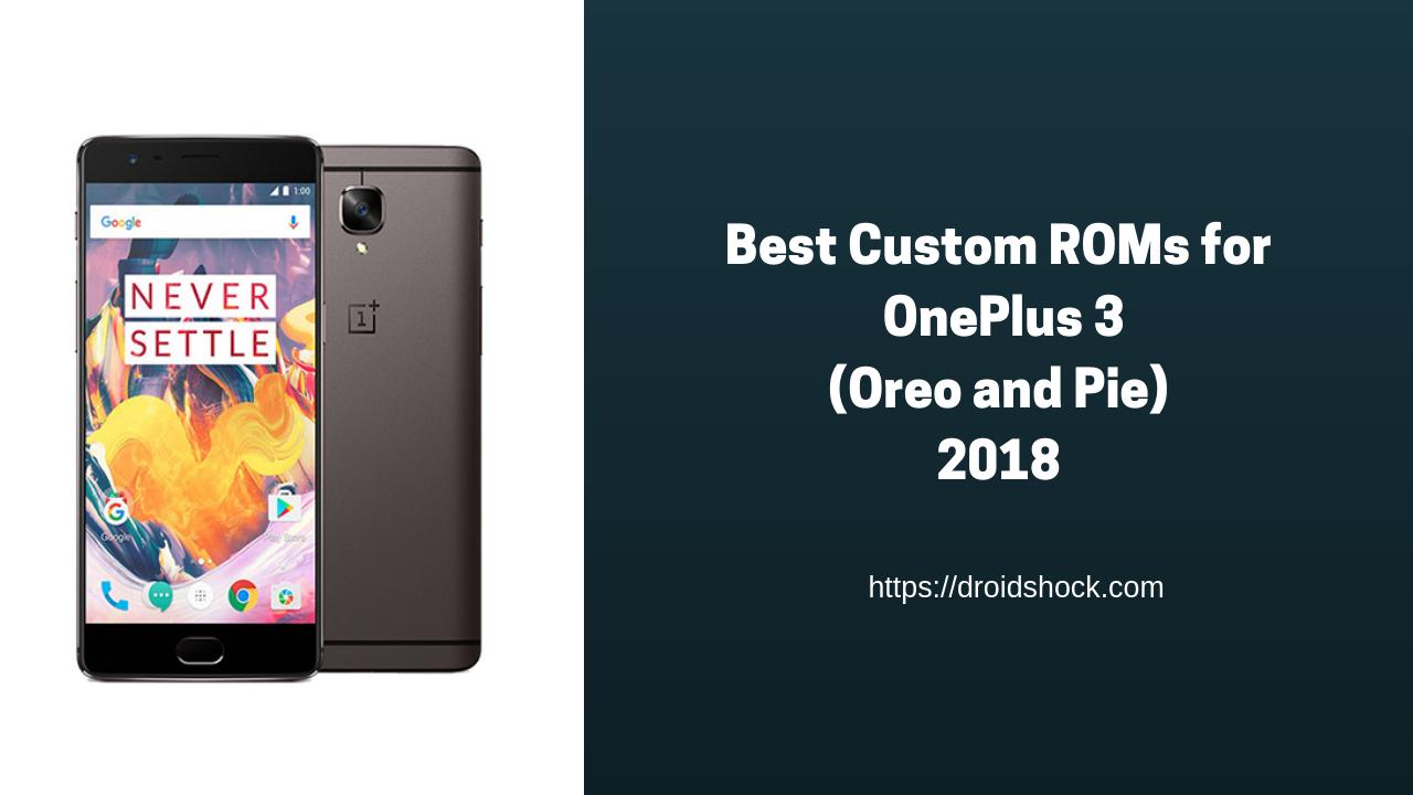 Best Custom ROMs for OnePlus 3 (Oreo and Pie) | 2018